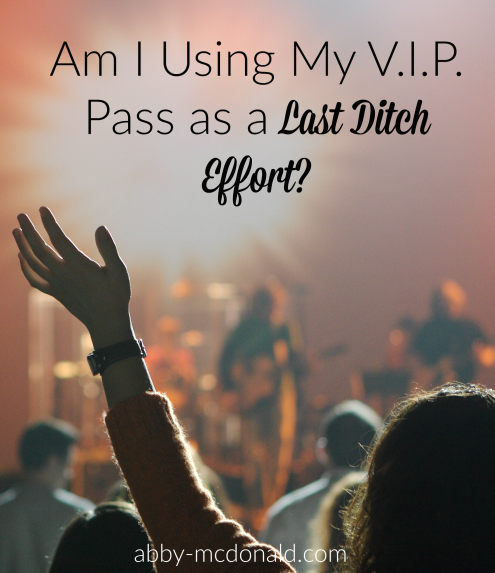 vip pass or last ditch effort