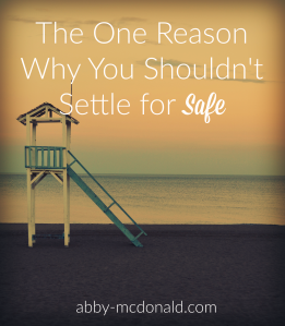 Don't Settle for Safe