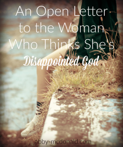 an open letter to the woman who thinks she's disappointed God