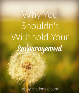 Don't Withhold Your Words of Encouragement