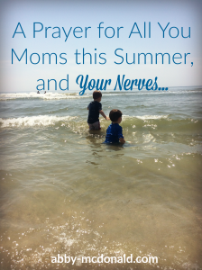 A Prayer for All You Moms this Summer