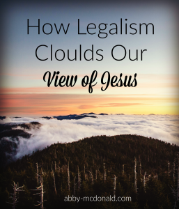 how legalism cloulds our view