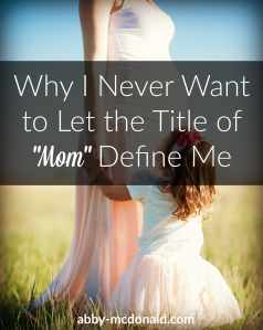 being a mom doesn't define me