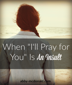 when-%22ill-pray-for-you%22-is-an-insult