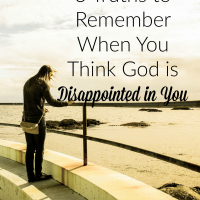 3 Truths to Remember When You Think God is Disappointed in You