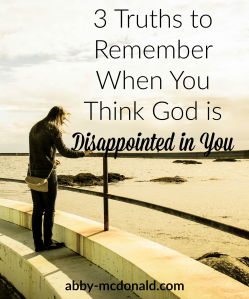 3-truths-to-remember-when-you-think-god-is-disappointed