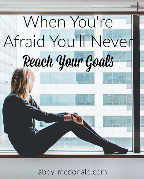 afraid-youll-never-reach-your-goals