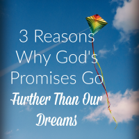 3 Reasons Why God's Promises Go Further Than Our Dreams